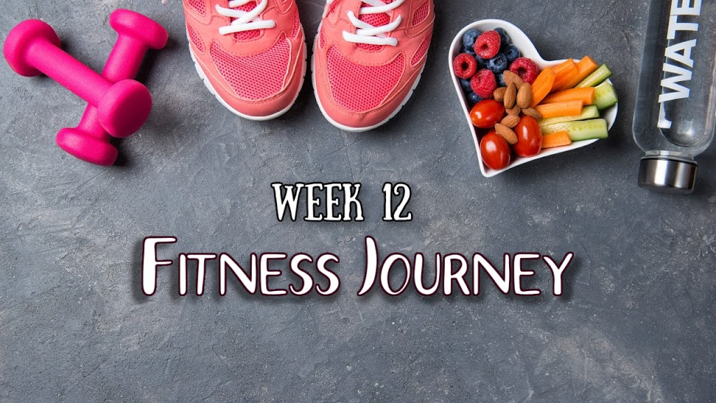 fitness journey week 12